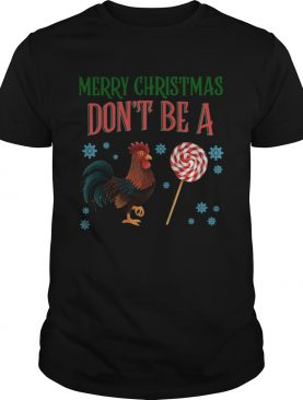 Chicken Merry christmas dont be a shirt