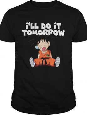 Goku Ill Do It Tomorrow shirt