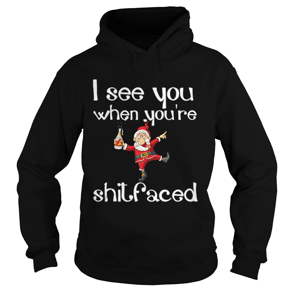 I See You When Youre Shitfaced Funny Drunk Santa Christmas Hoodie