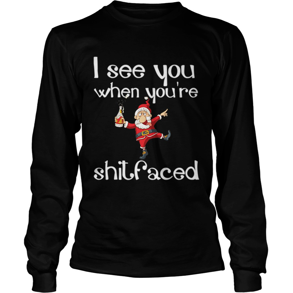 I See You When Youre Shitfaced Funny Drunk Santa Christmas LongSleeve