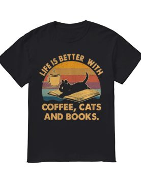 Life Is Better With Coffee Cats And Books Vintage shirt