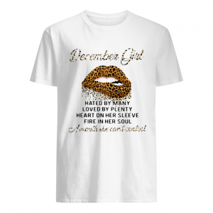 Lip Leopard December Girl Hated By Many Loved By Plenty Heart On Her Sleeve Fire In Her Soul A Mouth  Classic Men's T-shirt