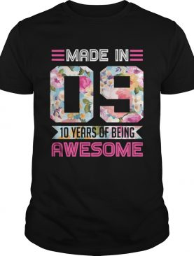 Made In 09 10 Years Of Being Awesome shirt