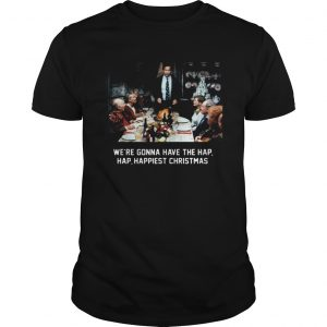 National Lampoon Christmas Vacation Were Gonna Have The Hap Hap Happiest Christmas  Unisex