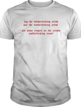 Tag the motherfucking artist pay the motherfucking artist shirt