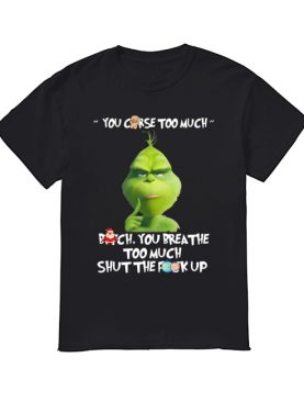 The Grinch You Curse Too Much Funny Christmas shirt