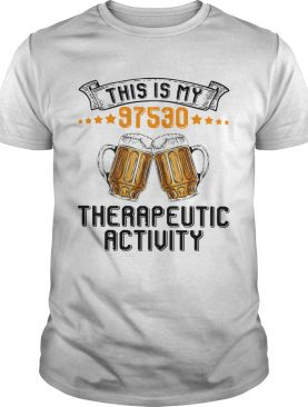 Beer This Is My 97530 Therapeutic Activity shirt