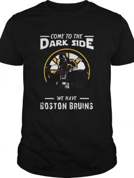 Come To The Dark Side We Have Boston Bruins shirt