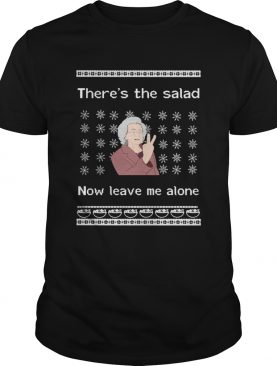 Theres the salad now leave me alone Christmas shirt
