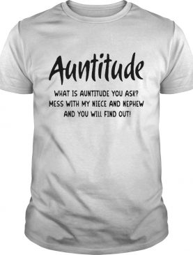 Auntitude Mess With My Niece And Nephew And You Will Find Out shirt
