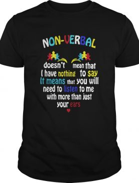 Autism Nonverbal Doesnt Mean That I Have Nothing To Say shirt
