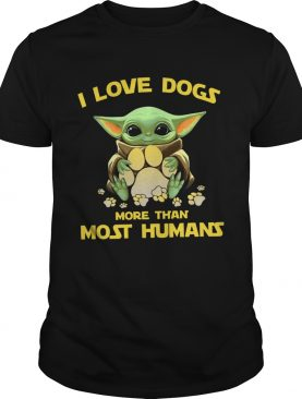 Baby Yoda I love dogs more than most humans shirt