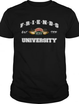 Friends Central Perk University Ill Be There For You Cause Youre For Me Too shirt