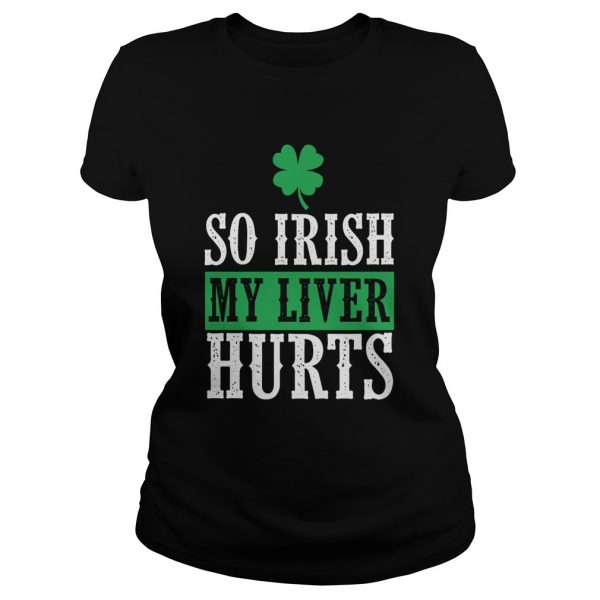 So Irish My Liver Hurts St Patricks Day  Classic Ladies