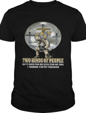 Two kinds of People have die for me jesus for my sins a marine for my freedom shirt