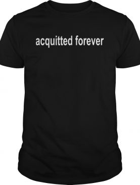 Acquitted Forever shirt