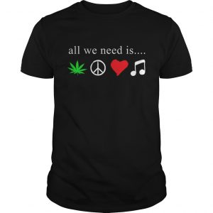 All we need is cannabis Hippie peace sign weed love music  Unisex