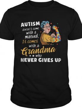 Autism Doesnt Come With A Manual It Comes With A Grandma Who Never Gives Up shirt