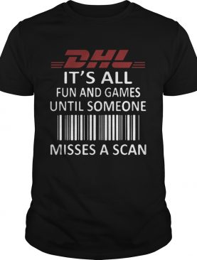 Dhl Its All Fun And Games Until Someone Misses A Scan shirt