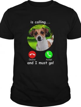Dog Is Calling And I Must Go shirt