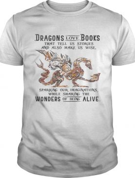 Dragons Love Books While Sharing The Wonders Of Being Alive shirt