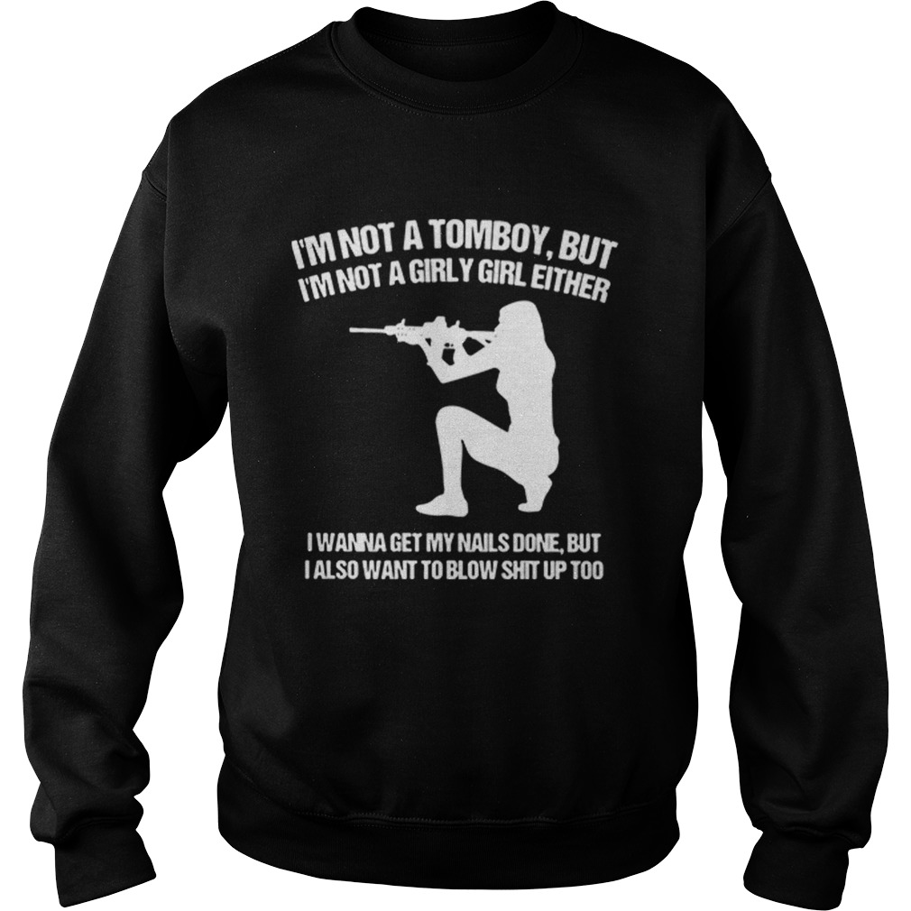 Im not a tomboy but Im not a girly girl either I wanna get my nails done Sweatshirt