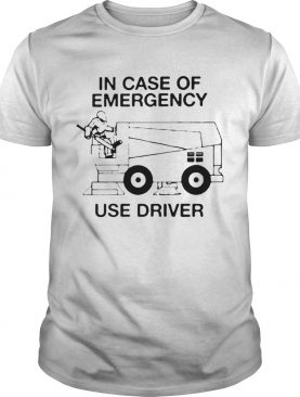 In Case Of Emergency Use Driver shirt