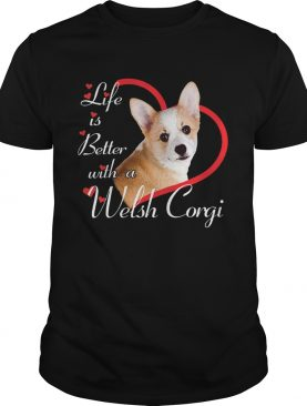 Life Is Better With A Welsh Corgi shirt