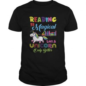 Reading Is Magical Like A Unicorn Only Better  Unisex