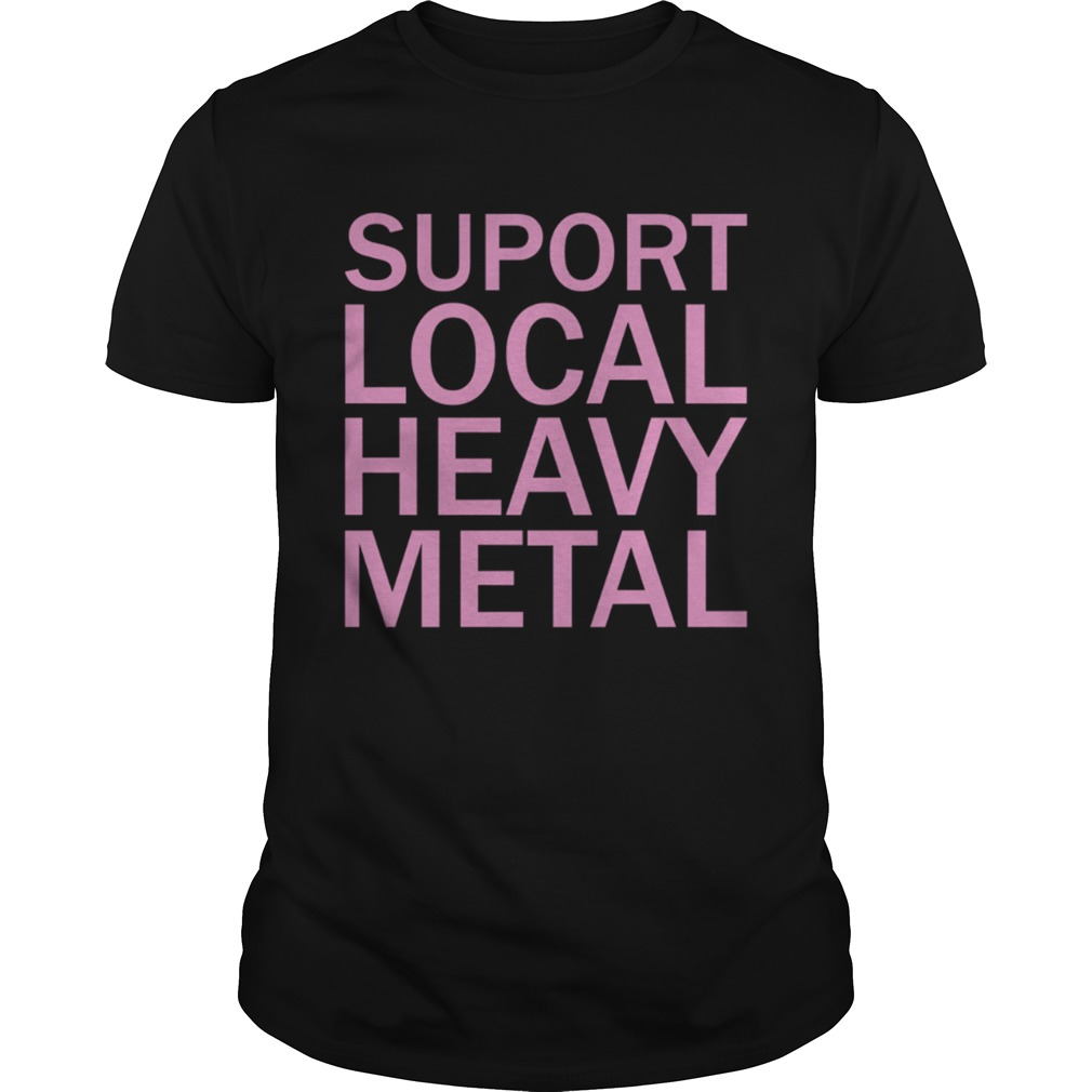Support Local Heavy Metal Unisex