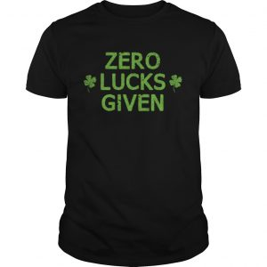 Zero Lucks Given Funny St Patricks Day Men Women Boys Girls  Unisex