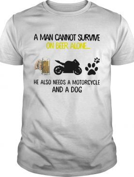 A Man Cannot Survive On Beer Alone He Also Needs A Motorcycle And A Dog shirt