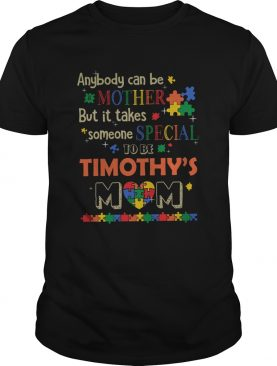 Anybody can be mother but it takes someone special to be timothys mom autism shirt