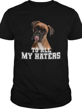 Boxer To All My Haters shirt