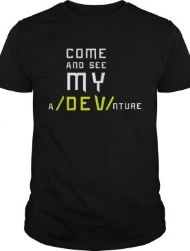 Come And See My aDEVnture Cool Novelty shirt
