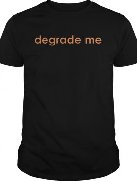 Degrade Me 2020 shirt