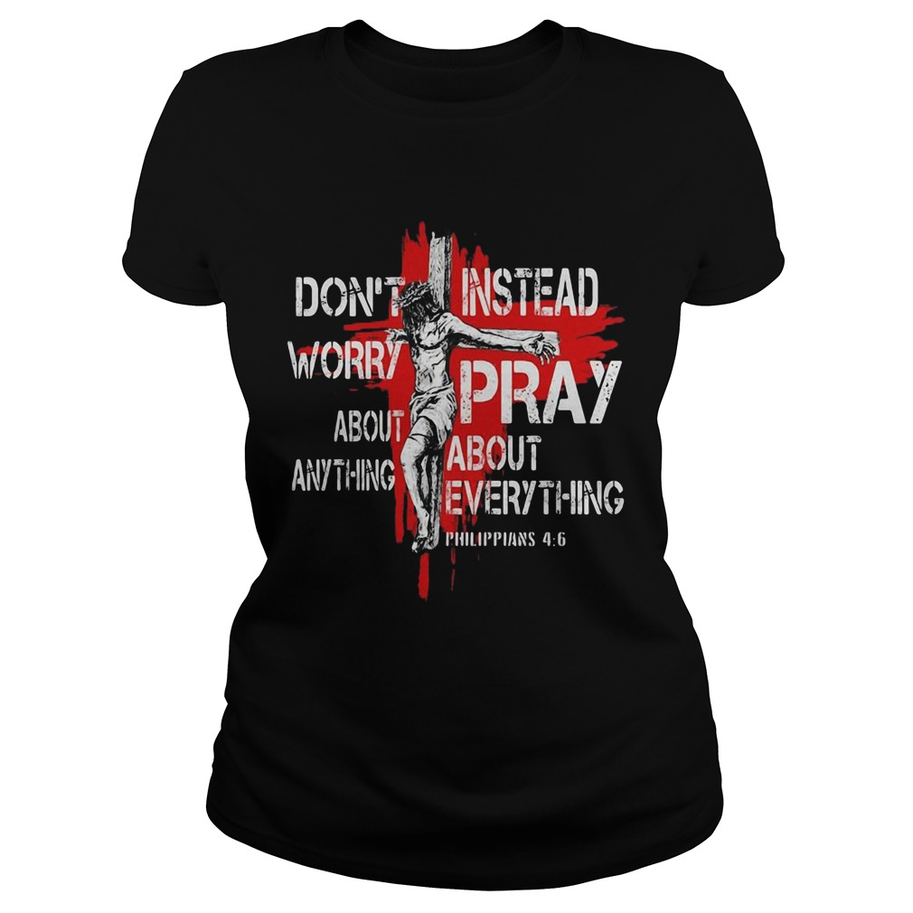 Jesus Dont Worry About Anything Instead Pray About Everything Philippians 46  Classic Ladies