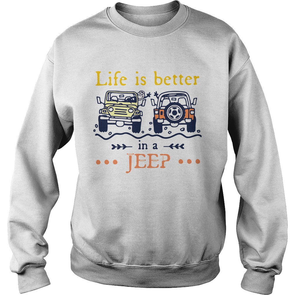 Life Is Better In A Jeep  Sweatshirt