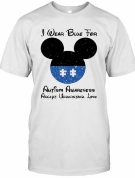 Mickey I Wear Blue For Autism Awareness Accept Understand Love T-Shirt