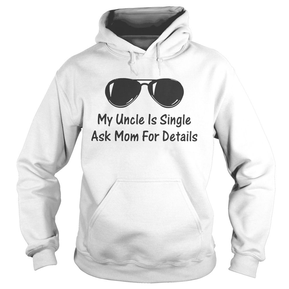 My Uncle Is Single Ask Mom For Details  Hoodie
