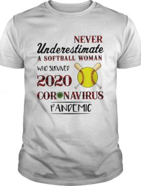 Never Underestimate A Softball Woman Who Survived 2020 Coronavirus Pandemic shirt