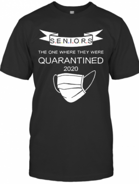 Seniors The One Where They Were Quarantined T-Shirt
