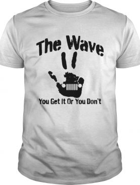 The Wave You Get It Or You Dont 44 Saying Hand Driving shirt