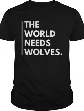 The World Needs Wolves shirt