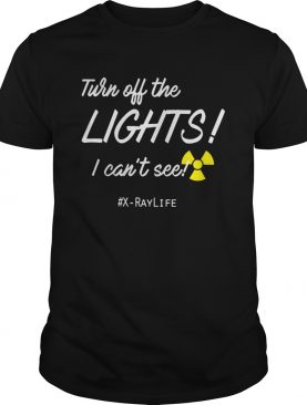 Turn Off The Lights I Cant See shirt