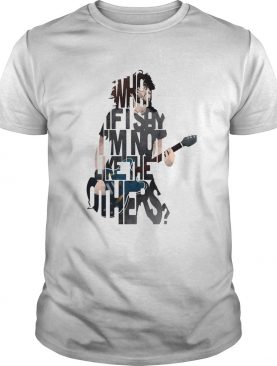 What if say Im not like the others shirt