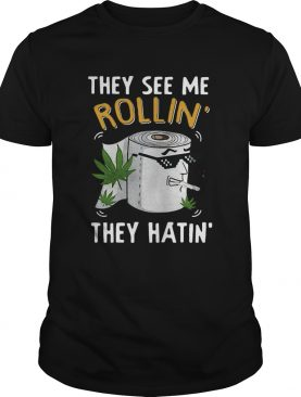 oilet Paper Cannabis They See Me Rollin They Hatin shirt