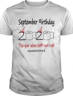 1586144926September Birthday The Year When Shit Got Real Quarantined shirt
