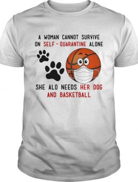 A Woman Cannot Survive On SelfQuarantine Alone She Also Needs Her Dog And Basketball Covid19 shir