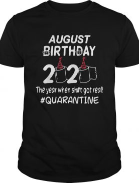 August Birthday 2020 Toilet Paper The Year When Shit Got Real Quarantined shirt